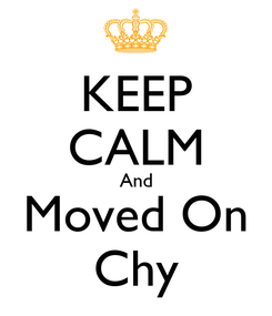 Poster: KEEP CALM And Moved On Chy