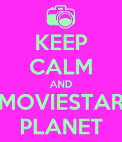 Poster: KEEP CALM AND MOVIESTAR PLANET