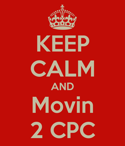 Poster: KEEP CALM AND Movin 2 CPC