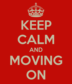 Poster: KEEP CALM AND MOVING ON