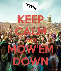 Poster: KEEP CALM AND MOW'EM DOWN