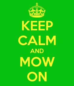 Poster: KEEP CALM AND MOW ON