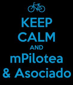 Poster: KEEP CALM AND mPilotea & Asociado
