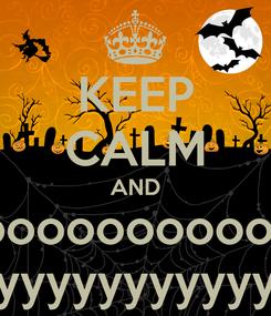Poster: KEEP CALM AND mpoooooooooooooyyyyyyy yyyyyyyyyyyyyyy