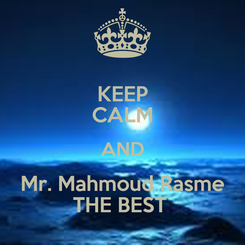 Poster: KEEP CALM AND Mr. Mahmoud Rasme THE BEST