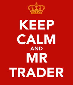 Poster: KEEP CALM AND MR TRADER