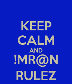 Poster: KEEP CALM AND !MR@N RULEZ