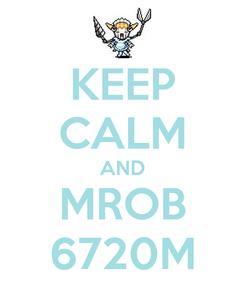 Poster: KEEP CALM AND MROB 6720M