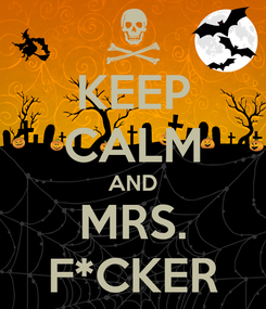 Poster: KEEP CALM AND MRS. F*CKER