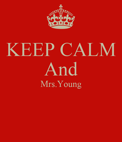 Poster: KEEP CALM And Mrs.Young