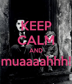 Poster: KEEP CALM AND muaaaahhh!