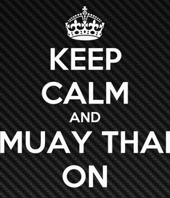 Poster: KEEP CALM AND MUAY THAI ON