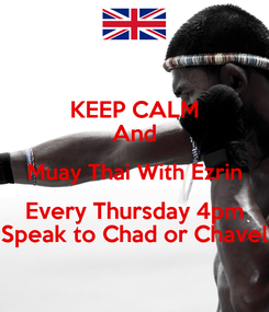 Poster: KEEP CALM And Muay Thai With Ezrin Every Thursday 4pm Speak to Chad or Chavel