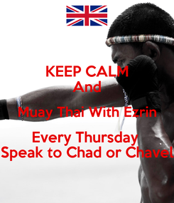 Poster: KEEP CALM And Muay Thai With Ezrin Every Thursday  Speak to Chad or Chavel