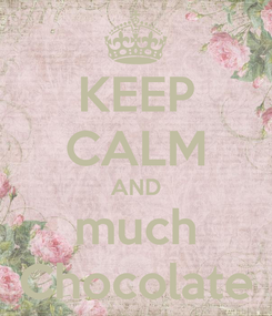 Poster: KEEP CALM AND much Chocolate