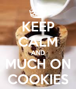Poster: KEEP CALM AND MUCH ON COOKIES