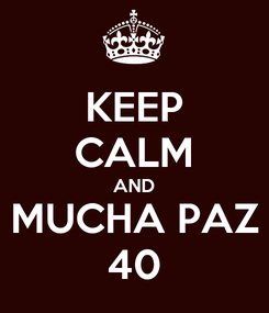 Poster: KEEP CALM AND MUCHA PAZ 40
