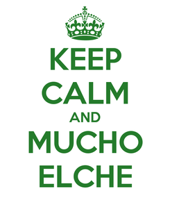 Poster: KEEP CALM AND MUCHO ELCHE