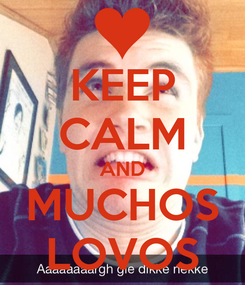 Poster: KEEP CALM AND MUCHOS LOVOS