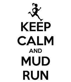 Poster: KEEP CALM AND MUD RUN