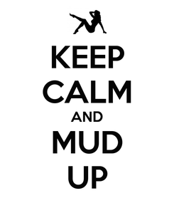 Poster: KEEP CALM AND MUD UP