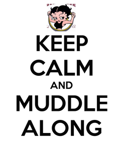 Poster: KEEP CALM AND MUDDLE ALONG