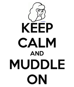 Poster: KEEP CALM AND MUDDLE ON
