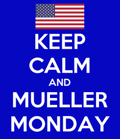 Poster: KEEP CALM AND MUELLER MONDAY