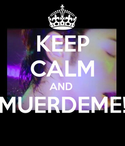 Poster: KEEP CALM AND  MUERDEME!
