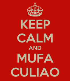Poster: KEEP CALM AND MUFA CULIAO