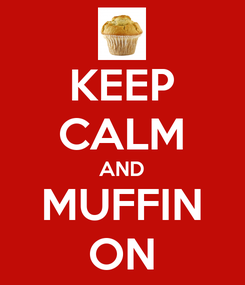 Poster: KEEP CALM AND MUFFIN ON