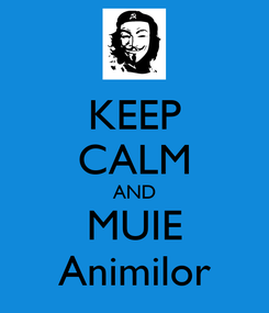Poster: KEEP CALM AND MUIE Animilor