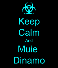 Poster: Keep Calm And Muie  Dinamo