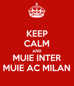Poster: KEEP CALM AND MUIE INTER MUIE AC MILAN