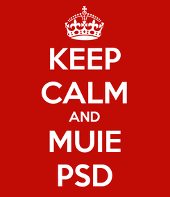 Poster: KEEP CALM AND MUIE PSD