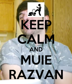 Poster: KEEP CALM AND MUIE RAZVAN