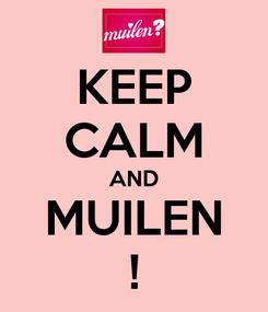 Poster: KEEP CALM AND MUILEN !
