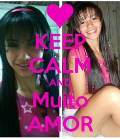 Poster: KEEP CALM AND Muito AMOR