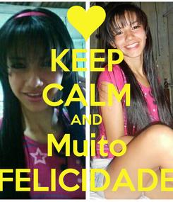 Poster: KEEP CALM AND Muito FELICIDADE