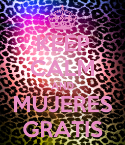 Poster: KEEP CALM AND MUJERES GRATIS
