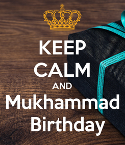 Poster: KEEP CALM AND Mukhammad   Birthday