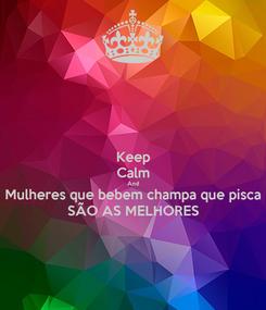 Poster: Keep Calm And Mulheres que bebem champa que pisca SÃO AS MELHORES