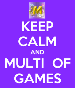 Poster: KEEP CALM AND MULTI  OF GAMES