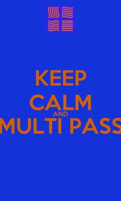 Poster: KEEP CALM AND MULTI PASS