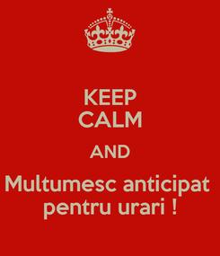 Poster: KEEP CALM AND Multumesc anticipat  pentru urari !