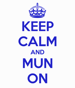 Poster: KEEP CALM AND MUN ON