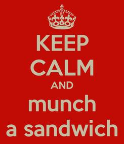 Poster: KEEP CALM AND munch a sandwich