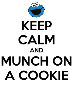Poster: KEEP CALM AND MUNCH ON A COOKIE