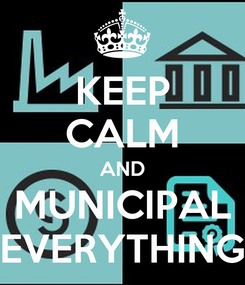 Poster: KEEP CALM AND MUNICIPAL EVERYTHING