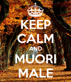 Poster: KEEP CALM AND MUORI MALE